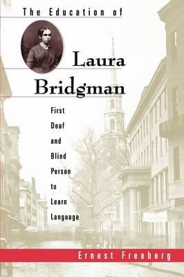 The Education of Laura Bridgman by Ernest Freeberg