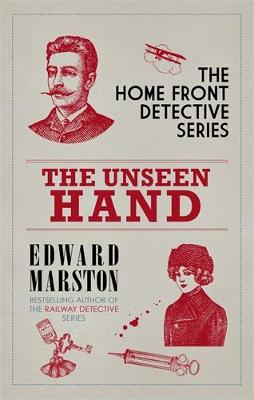 The Unseen Hand: The WWI London whodunnit by Edward Marston