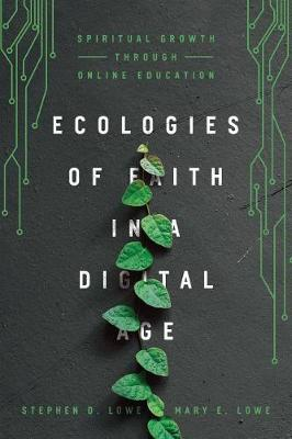 Ecologies of Faith in a Digital Age by Stephen D Lowe