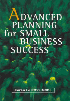 Advanced Planning for Small Business Success by Karen Le Rossignol
