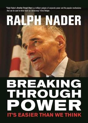 Breaking Through Power by Ralph Nader