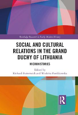 Social and Cultural Relations in the Grand Duchy of Lithuania: Microhistories by Richard Butterwick