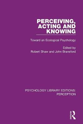 Perceiving, Acting and Knowing: Toward an Ecological Psychology book