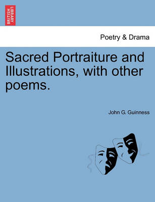 Sacred Portraiture and Illustrations, with Other Poems. by John G Guinness