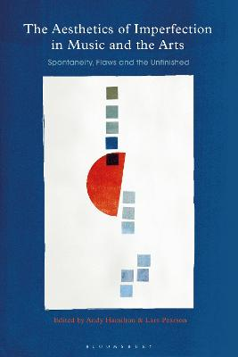 The Aesthetics of Imperfection in Music and the Arts: Spontaneity, Flaws and the Unfinished by Professor Andy Hamilton