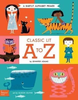 Classic Lit a to Z: A BabyLit Alphabet Primer by Jennifer Adams