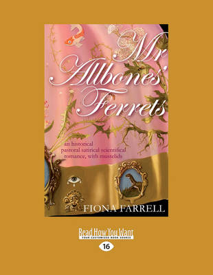 Mr Allbones' Ferrets: An Historical Pastoral Satirical Scientifical Romance, with Mustelids by Fiona Farrell
