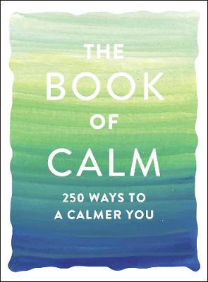 The Book of Calm: 250 Ways to a Calmer You by Adams Media