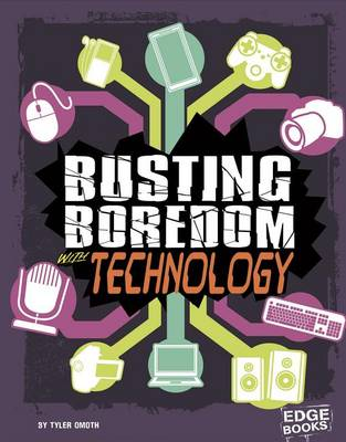 Busting Boredom with Technology by Tyler Omoth