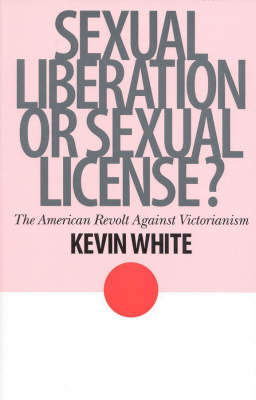 Sexual Liberation or Sexual License? by Kevin White
