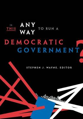 Is This Any Way to Run a Democratic Government? by Stephen J. Wayne
