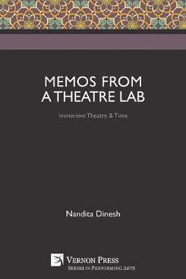 Memos from a Theatre Lab: Immersive Theatre & Time by Nandita Dinesh