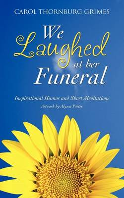 We Laughed at Her Funeral by Carol Thornburg Grimes