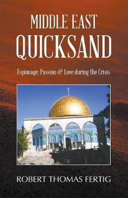 Middle East Quicksand: Espionage, Passion & Love During the Crisis by Robert Thomas Fertig