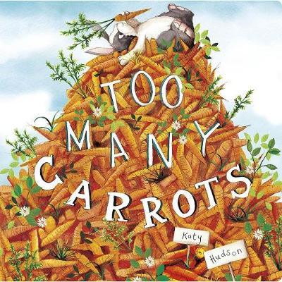 Too Many Carrots by Katy Hudson
