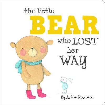 The Little Bear Who Lost Her Way by Jedda Robaard