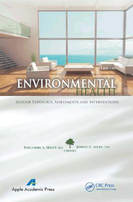 Environmental Health: Indoor Exposures, Assessments and Interventions by Theodore A. Myatt