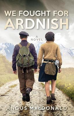 We Fought For Ardnish by Angus MacDonald