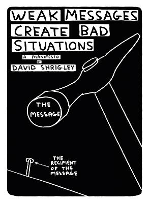 Weak Messages Create Bad Situations by David Shrigley
