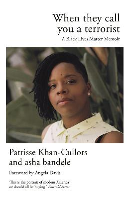 When They Call You a Terrorist: A Black Lives Matter Memoir by Patrisse Khan-Cullors