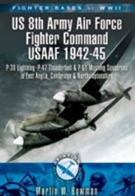 Fighter Bases of WW2 US 8th Army Air Force Fighter Command USAAF 1942-45 by Martin Bowman