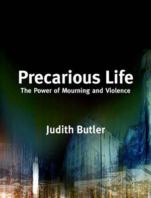 Precarious Life: The Power of Mourning and Violence by Judith Butler