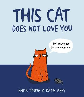 This Cat Does Not Love You by Emma Young