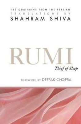 Rumi -- Thief of Sleep by Shahram T. Shiva