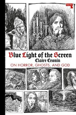 Blue Light of the Screen: On Horror, Ghosts, and God book