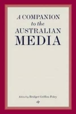 A Companion to the Australian Media by Bridget Griffen-Foley