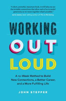 Working Out Loud: Build a Bigger Network, a Bolder Career, and a Better Life by John Stepper