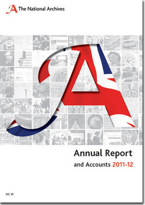 Annual report and accounts of the National Archives 2011-12 by National Archives