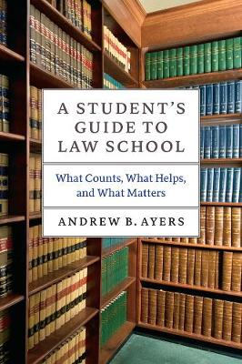 A Student's Guide to Law School by Andrew B. Ayers
