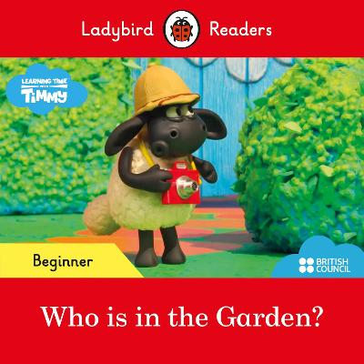 Ladybird Readers Beginner Level - Timmy Time: Who is in the Garden? (ELT Graded Reader) book