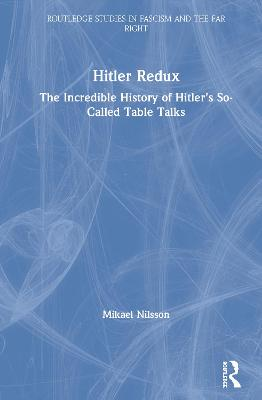 Hitler Redux: The Incredible History of Hitler's So-Called Table Talks book