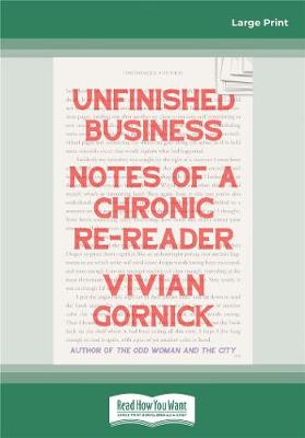 Unfinished Business: Notes of a Chronic Re-Reader by Vivian Gornick