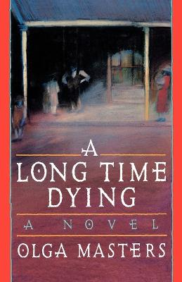 A Long Time Dying by Olga Masters