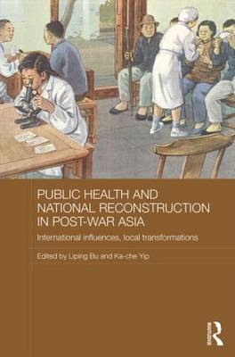 Public Health and National Reconstruction in Post-War Asia by Liping Bu