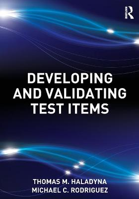 Developing and Validating Test Items by Thomas M. Haladyna