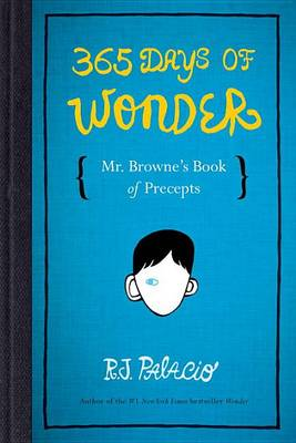 365 Days of Wonder: Mr. Browne's Book of Precepts by R J Palacio