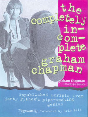 COMPLETE INCOMPLETE GRAHAM CHAPMAN by Graham Chapman