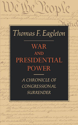 War and Presidential Power by Thomas F Eagleton