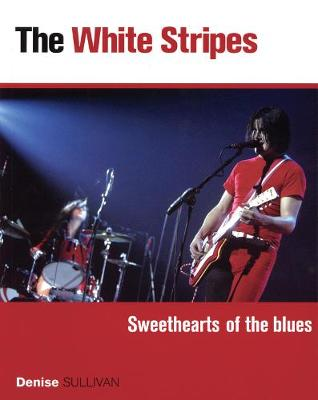 White Stripes: Sweethearts of the Blues by Denise Sullivan
