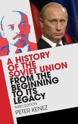 History of the Soviet Union from the Beginning to its Legacy by Peter Kenez