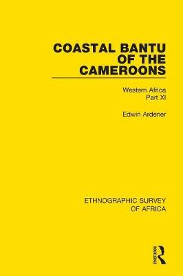 Coastal Bantu of the Cameroons: Western Africa Part XI by Edwin Ardener