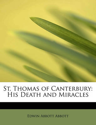 St. Thomas of Canterbury: His Death and Miracles by Edwin Abbott Abbott