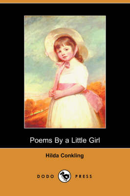 Poems by a Little Girl (Dodo Press) by Hilda Conkling