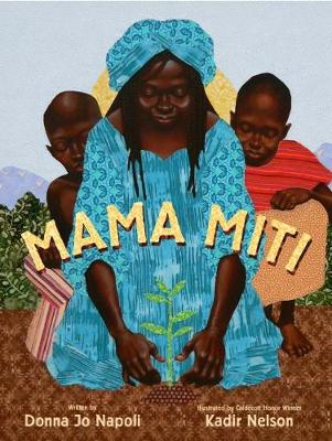 Mama Miti: Wangari Maathai and the Trees of Kenya by Donna Jo Napoli