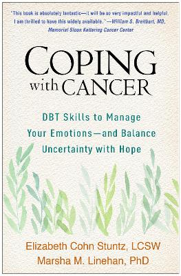 Coping with Cancer: DBT Skills to Manage Your Emotions--and Balance Uncertainty with Hope by Elizabeth Cohn Stuntz