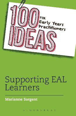 100 Ideas for Early Years Practitioners: Supporting EAL Learners by Marianne Sargent